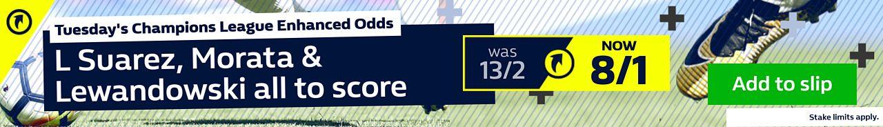 Champions League L Suarez, Morata & Lewandowski all to score 8/1